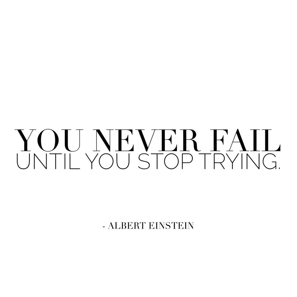 Your never fail until you stop trying!